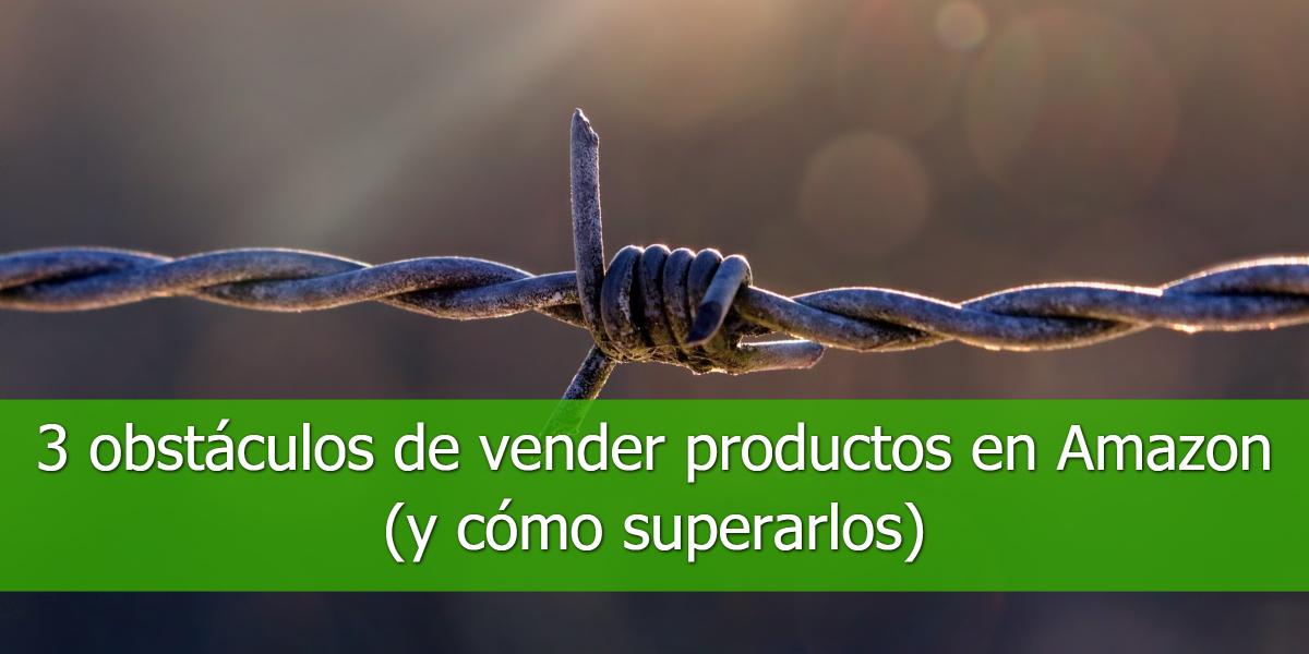 3 obstáculos de vender productos en Amazon (y cómo superarlos)