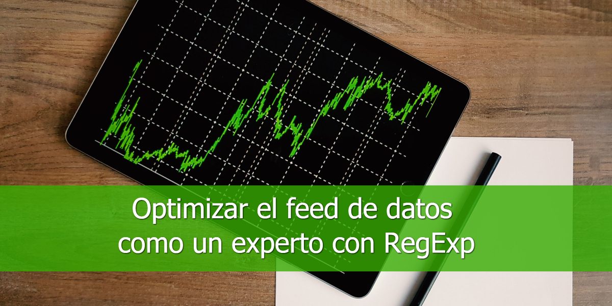 Optimizar el feed de datos como un experto con RegExp